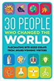 img - for 30 People Who Changed the World: Fascinating bite-sized essays from award-winning writers--Intriguing People Through the Ages: From Imhotep to Malala Yousafzai (Got a Minute?) book / textbook / text book