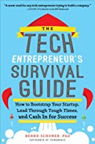 THE TECH ENTREPRENEUR'S SURVIVAL GUIDE: HOW TO BOOTSTRAP YOUR STARTUP, LEAD THROUGH TOUGH TIMES, AND CASH IN FOR SUCCESS: HOW TO BOOTSTRAP YOUR STARTUP, ... THROUGH TOUGH TIMES, AND CASH IN FOR SUCCESS