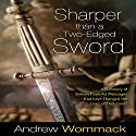Sharper than a Two-Edged Sword Audiobook by Andrew Wommack Narrated by Jeremy Werner