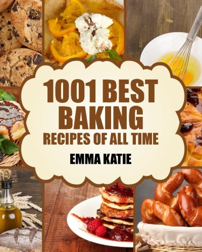 Baking: 1001 Best Baking Recipes of All Time (Baking Cookbooks, Baking Recipes, Baking Books, Baking Bible, Baking Basics, Desserts, Bread, Cakes, Chocolate, Cookies, Muffin, Pastry and More) (All Time Best Recipes compare prices)