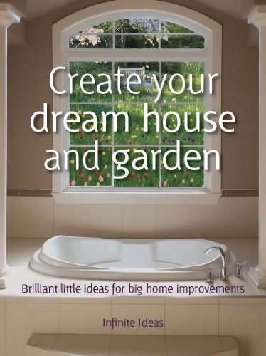Create Your Dream House And Garden (Brilliant Little Ideas) By [Ideas,  Infinite