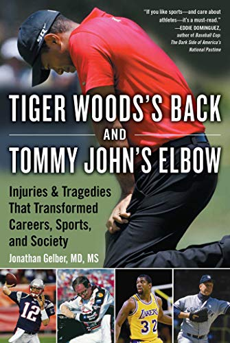 Image of Tiger Woods's Back and Tommy John's Elbow: Injuries and Tragedies That Transformed Careers, Sports, and Society