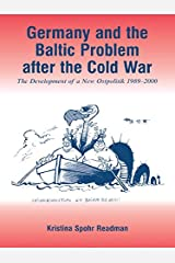 Germany and the Baltic Problem After the Cold War: The Development of a New Ostpolitik, 1989-2000 Kindle Edition
