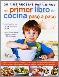 Mi primer libro de cocina paso a paso : Guia de recetas para niños / Recipes