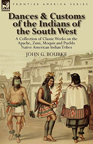 Dances & Customs of the Indians of the South West: a Collection on Classic Works of the Apache, Zuni, Moquis and Pueblo Native American Indian Tribes ()