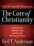 The Core of Christianity, Neil T. Anderson, 1594153108