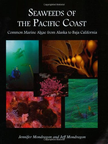Seaweeds Of The Pacific Coast: Common Marine Algae From Alaska To Baja California