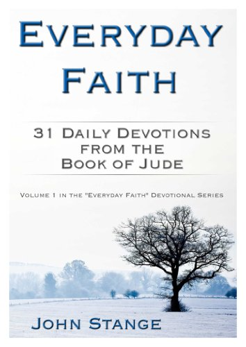 Everyday Faith (Volume 1): 31 Daily Devotions from the Book of Jude (Daily Devotions and Bible Study)