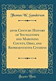 20th Century History of Youngstown and Mahoning County, Ohio, and Representative Citizens (Classic Reprint)