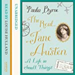 The Real Jane Austen: A Life in Small Things | Paula Byrne