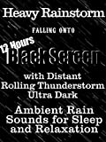 Heavy rainstorm falling onto black screen with distant rolling thunderstorm ultra dark 12 hours ambient rain sounds for sleep and relaxation