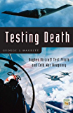 Testing Death: Hughes Aircraft Test Pilots and Cold War Weaponry (Praeger Security International)