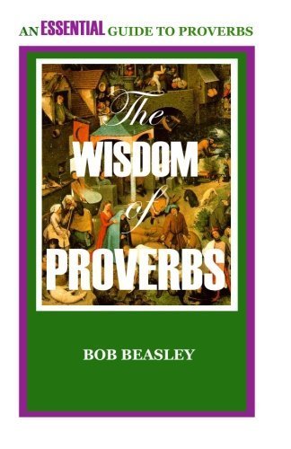 The Wisdom of Proverbs: An Essential Guide to Proverbs
