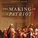 The Making of a Patriot: Benjamin Franklin at the Cockpit  Audiobook by Sheila Skemp Narrated by Catherine Dyer