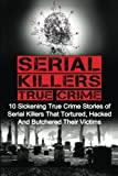 img - for Serial Killers True Crime: 10 Sickening True Crime Stories Of Serial Killers That Tortured, Hacked And Butchered Their Victims by Brody Clayton (2016-02-17) book / textbook / text book