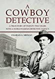 A Cowboy Detective: A True Story Of Twenty-Two Years With A World Famous Detective Agency