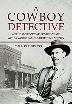 A Cowboy Detective A True Story Of TwentyTwo Years With A World Famous Detective Agency 1912