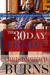 The 30 Day Project: How Daily Dedication Can Lead to Something Amazing (One Hour To Wealth Book 2)
