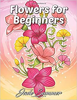 Flowers for Beginners: An Adult Coloring Book with Fun, Easy ...