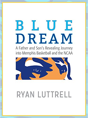 Best! Blue Dream: A Father and Son's Revealing Journey into Memphis Basketball and the NCAA<br />K.I.N.D.L.E