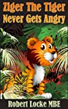 Ziger The Tiger Never Gets Angry (Ziger the tiger stories Book 1)