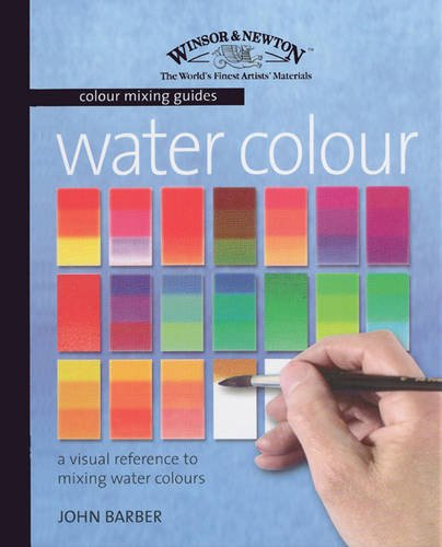 (Watercolour: A Visual Reference to Mixing Watercolour Paints (Winsor & Newton Colour Mixing Guides))