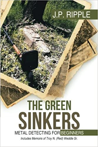 The Green Sinkers: Metal Detecting for Beginners: J.P. Ripple: 9781532030956: Amazon.com: Books