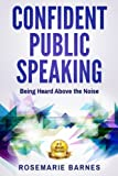 Confident Public Speaking: Being Heard Above the Noise (Confident Stages) (Volume 1)