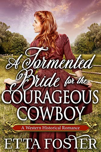 A Tormented Bride for the Courageous Cowboy: A Historical Western Romance Book by [Foster, Etta]