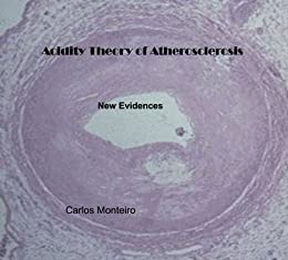 Acidity Theory of Atherosclerosis - New Evidences by [Monteiro, Carlos]