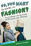 So, You Want to Work in Fashion?, Patricia Wooster, 1582704538