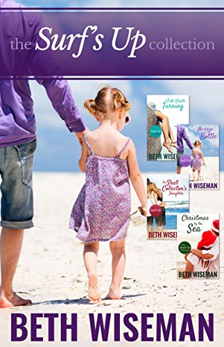 The Surf's Up Collection (4 in One Volume): A Tide Worth Turning, Message In A Bottle, The Shell Collector's Daughter, and Christmas by the Sea by [Wiseman, Beth]