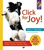 Click for Joy! Questions and Answers from Clicker Trainers and Their Dogs (Karen Pryor Clicker Books) by Melissa C. Alexander (2003-02-01)