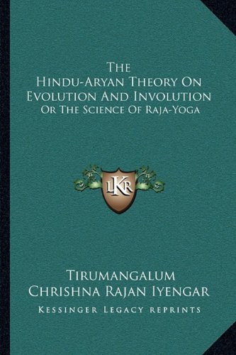(The Hindu-Aryan Theory On Evolution And Involution: Or The Science Of Raja-Yoga)