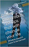 Career Crossroads - 27 Tips that will change your life: Wisdom doesn't have to be earned!