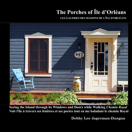 The Porches of Ile d'Orleans: Seeing the Island through its Windows and Doors while Walking Chemin Royal