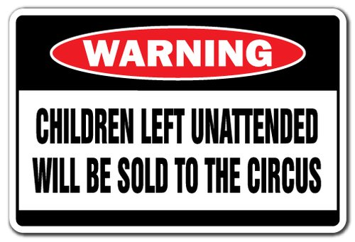 [SignJoker] CHILDREN LEFT UNATTENDED WILL BE SOLD TO THE CIRCUS Warning Sign gift funny gag Wall Plaque Decoration