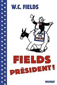 Fields président (ou) Votez pour moi (ou) Votez Fields par W. C. Fields