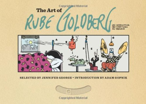 The Art of Rube Goldberg: (A) Inventive (B) Cartoon (C) Genius