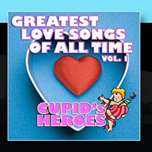 Greatest Love Songs of All Time Vol. 1: Cupid's Heroes