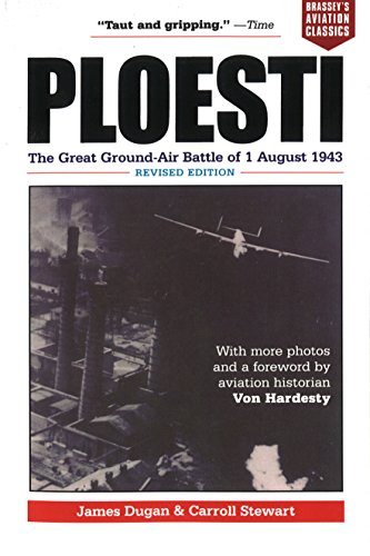 (Ploesti: The Great Ground-Air Battle of 1 August 1943, Revised Edition (Brassey's Aviation Classics))
