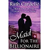Cardello, Ruth [ Maid for the Billionaire: Ruth Cardello ] [ MAID FOR THE BILLIONAIRE: RUTH CARDELLO ] Nov - 2011 { Paperback }