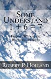 Some Understand 1 + 6 =, Robert P. Holland, 145600252X