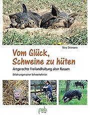 Vom Glück, Schweine zu hüten: Artgerechte Freilandhaltung alter Rassen - Erfahrungen einer Schweinehirtin