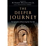Deeper Journey, The: The Spirituality Of Discovering Your True Self
