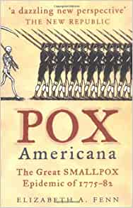 pox americana Pox americana describes a terrible smallpox epidemic that swept north america from 1775 to 1782 it shows how the disease shaped the early episodes of the revolutionary war, how it gave the british a biological (and hence military) advantage, and how it dashed the hopes of thousands of freedom-seeking african-american slaves as the war came to.