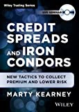 Credit Spreads and Iron Condors : New Tactics to Collect Premium and Lower Risk, Kearney, Marty, 1592803857