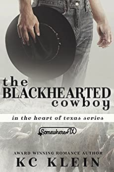 The Blackhearted Cowboy: A Somewhere Texas Book (In The Heart of Texas 2) by [Klein, KC]