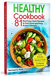 Healthy Cookbook: 81 Best Easy Cook Recipes to Feel Good and Keep Active Lifestyle