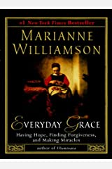 Everyday Grace: Having Hope, Finding Forgiveness, and Making Miracles Kindle Edition